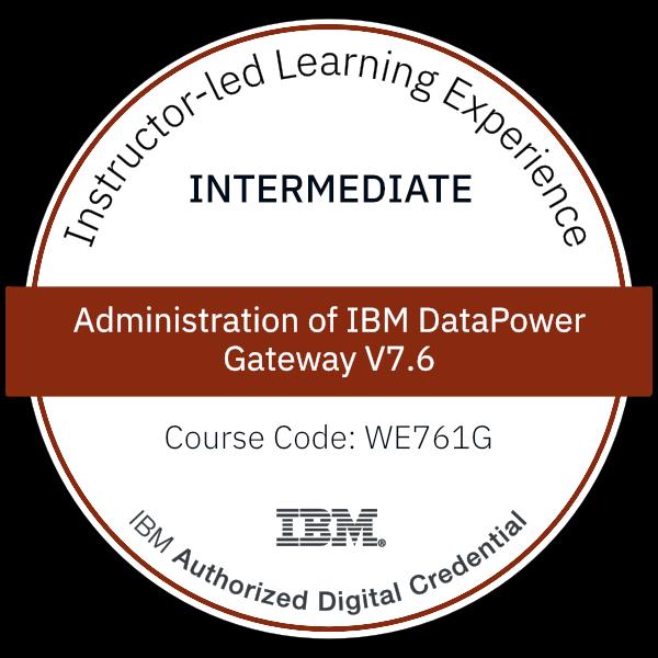 Administration of IBM DataPower Gateway V7.6 - Code: WE761G