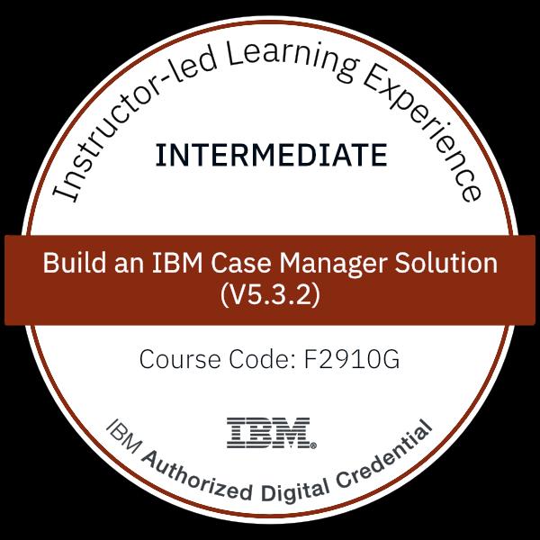 Build an IBM Case Manager Solution (V5.3.2) - Code: F2910G