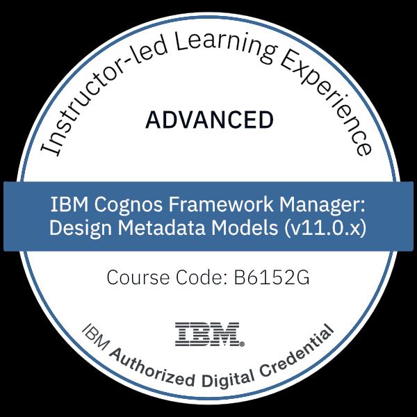 IBM Cognos Framework Manager: Design Metadata Models (v11.0.x) - Code: B6152G
