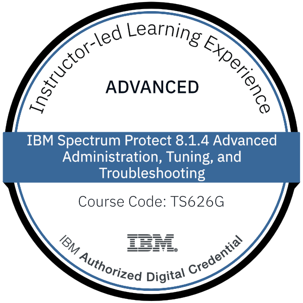 IBM Spectrum Protect 8.1.4 Advanced Administration, Tuning, and Troubleshooting - Code: TS626G