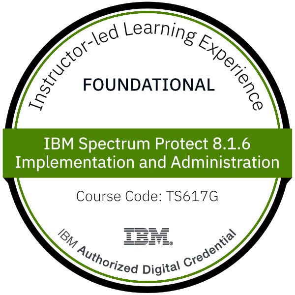 IBM Spectrum Protect 8.1.6 Implementation and Administration - Code: TS617G