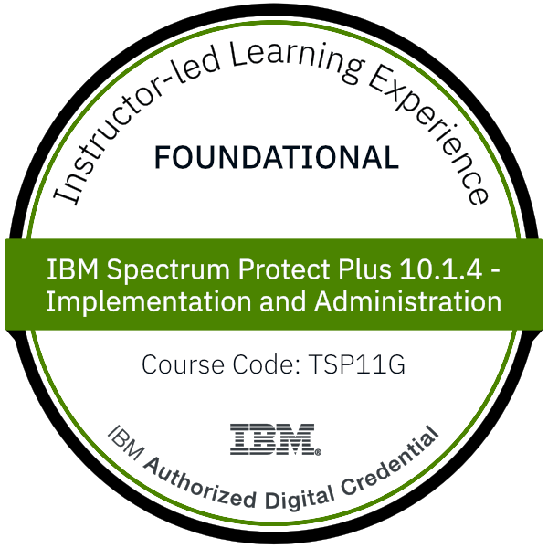 IBM Spectrum Protect Plus 10.1.4 - Implementation and Administration - Code: TSP11G