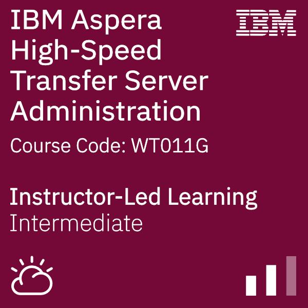IBM Aspera High-Speed Transfer Server Administration - Code: WT011G