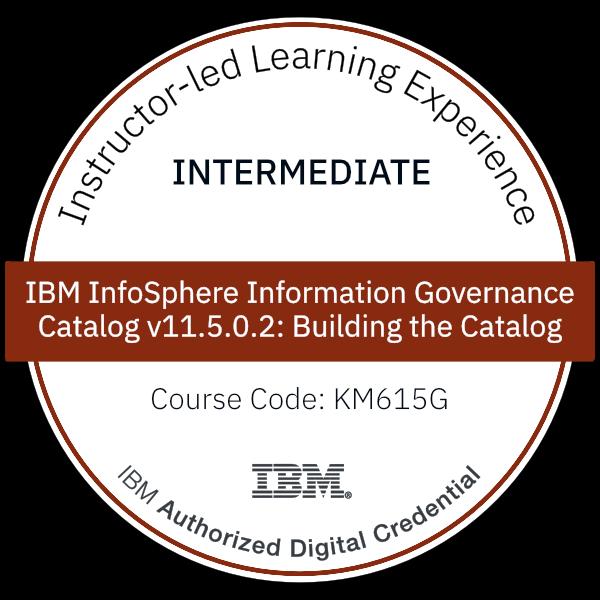 IBM InfoSphere Information Governance Catalog v11.5.0.2: Building the Catalog - Code: KM615G