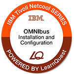 LearnQuest IBM Tivoli Netcool OMNIbus Installation and Configuration