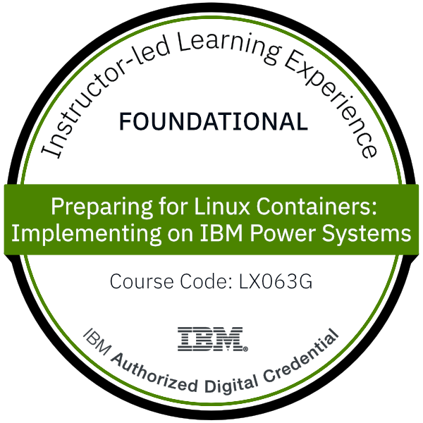 Preparing for Linux Containers: Implementing on IBM Power Systems - Code: LX063G