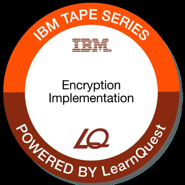 LearnQuest IBM IBM Tape Encryption Implementation