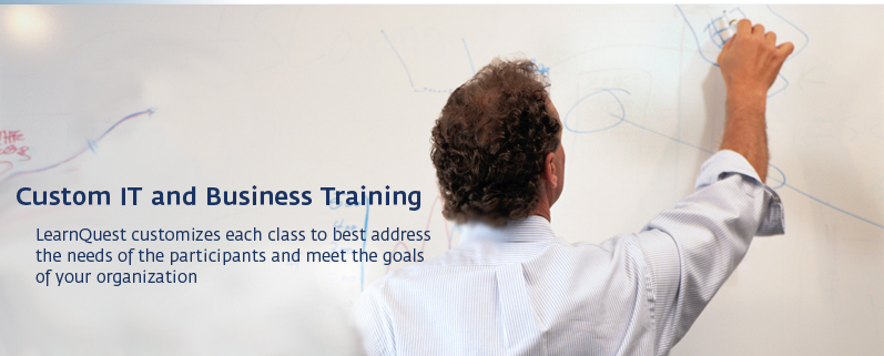 Custom IT and Business Training LearnQuest customizes each class to best address the needs of the participants and meet the goals of your organization