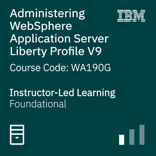 Administering WebSphere Application Server Liberty Profile V9 - Code: WA190G