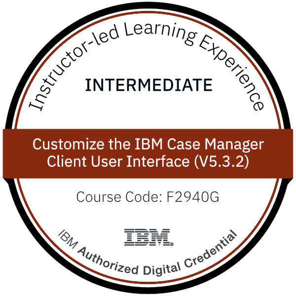 Customize the IBM Case Manager Client User Interface (V5.3.2) - Code: F2940G