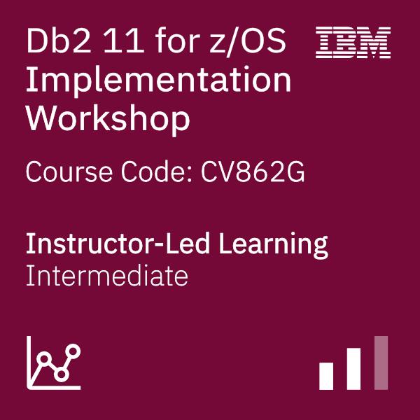Db2 11 for z/OS Implementation Workshop - Code: CV862G