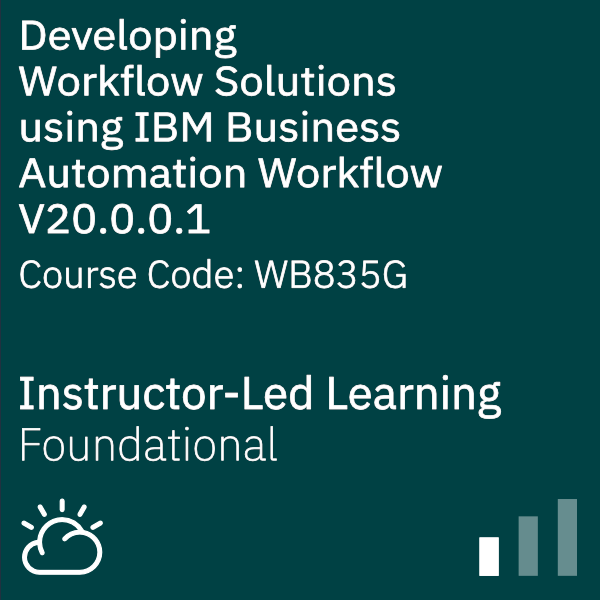 Developing Workflow Solutions using IBM Business Automation Workflow V20.0.0.1 - Code: WB835G