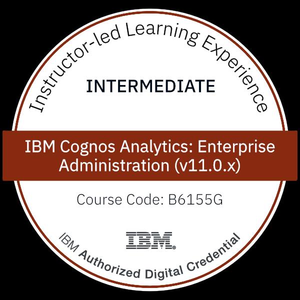 IBM Cognos Analytics: Enterprise Administration (v11.0.x) - Code: B6155G