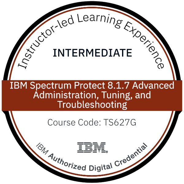IBM Spectrum Protect 8.1.7 Advanced Administration, Tuning, and Troubleshooting - Code: TS627G