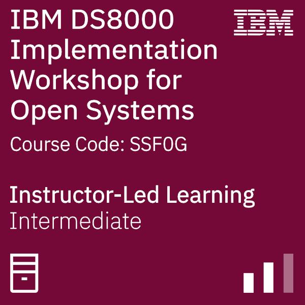 IBM DS8000 Implementation Workshop for Open Systems - Code: SSF0G