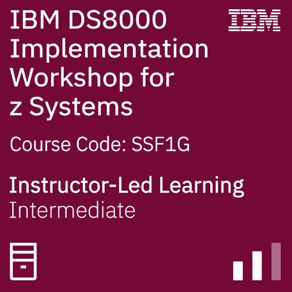 IBM DS8000 Implementation Workshop for z Systems - Code: SSF1G
