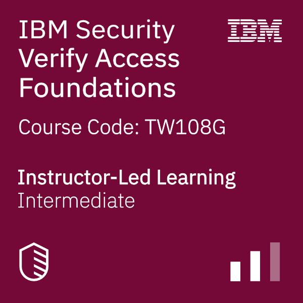 IBM Security Verify Access Foundations - Code: TW108G