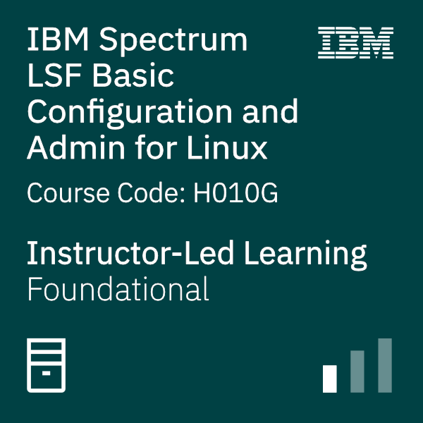 IBM Spectrum LSF Basic Configuration and Administration for Linux - Code: H010G