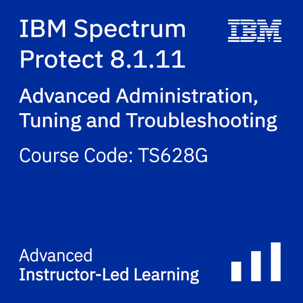 IBM Spectrum Protect 8.1.11 Advanced Administration, Tuning, and Troubleshooting - Code: TS628G
