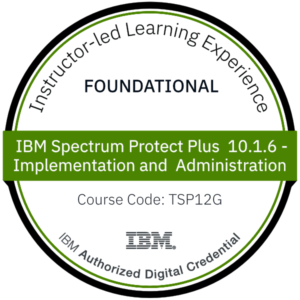 IBM Spectrum Protect Plus 10.1.6 - Implementation and Administration - Code: TSP12G