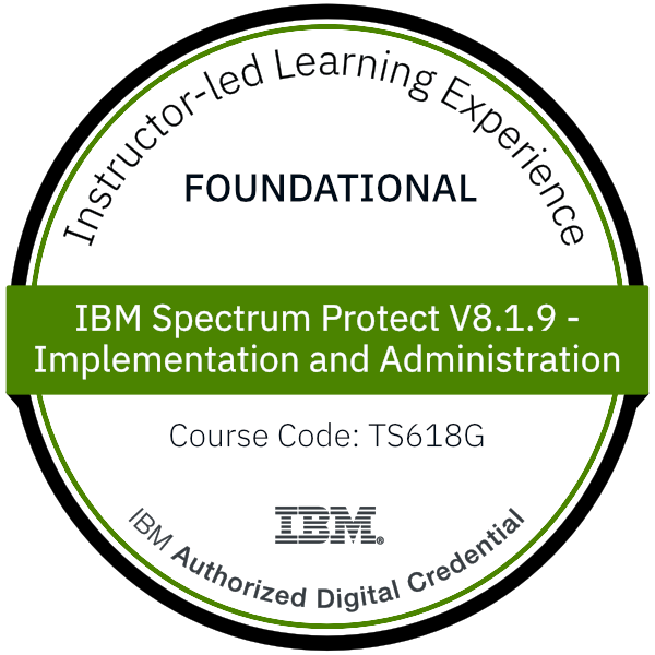 IBM Spectrum Protect V8.1.9 - Implementation and Administration - Code: TS618G