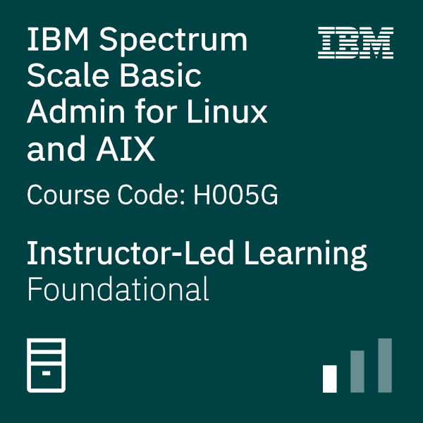 IBM Spectrum Scale Basic Administration for Linux and AIX - Code: H005G