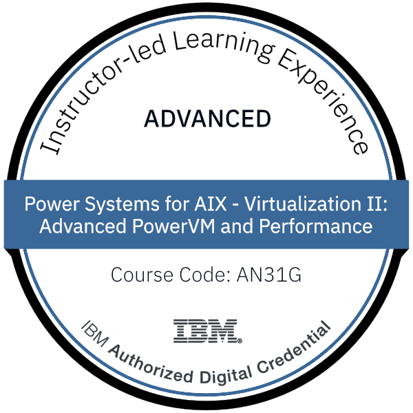 Power Systems for AIX - Virtualization II: Advanced PowerVM and Performance - Code: AN31G